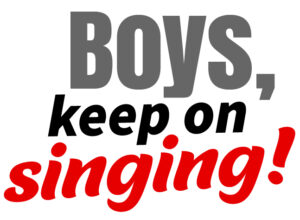 BOYS, KEEP ON SINGING!